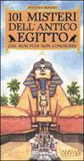 101 Misteri dell'Antico Egitto che Non Puoi Non Conoscere