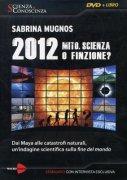 2012 - Mito Scienza o Finzione? (Documentario in DVD)