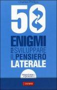 50 Enigmi per Sviluppare il Pensiero Laterale