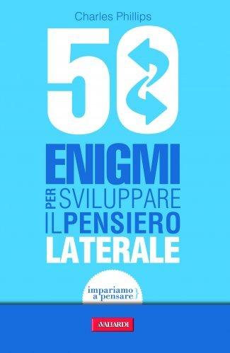 50 Enigmi per Sviluppare il Pensiero Laterale (eBook)