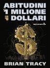 Abitudini da un Milione di Dollari - Brian Tracy