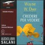 Credere per Vedere (Audiolibro. 9 CD Audio)