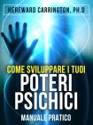 Come Sviluppare i Tuoi Poteri Psichici (eBook) Hereward Carrington