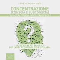 Concentrazione Conscia e Subconscia (AudioLibro Mp3) Franklin Warren Sears