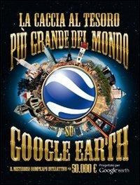 La Caccia al Tesoro Più Grande del Mondo su Google Earth