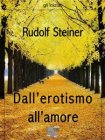 Dall'Erotismo all'Amore (eBook) Rudolf Steiner