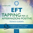 EFT - Tapping per le Affermazioni Positive - Audiolibro Mp3 Robert James