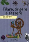 Filare, Tingere E Tessere - Penny Walsh