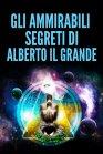 Gli Ammirabili Segreti di Alberto il Grande eBook