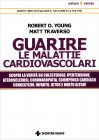 Guarire le Malattie Cardiovascolari Robert O. Young Matt Traverso