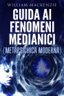 Guida ai Fenomeni Medianici eBook William Mackenzie