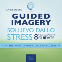 Guided Imagery: Sollievo dallo Stress - Audiolibro Mp3 Ilaria Bordone