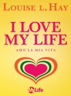 I Love My Life - Amo la Mia Vita - eBook Louise Hay
