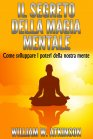 Il Segreto della Magia Mentale (eBook) William Walker Atkinson
