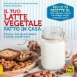 Il Tuo Latte Vegetale Fatto in Casa eBook Antxon Monforte