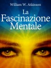 La Fascinazione Mentale (eBook) William Walker Atkinson