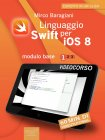 Linguaggio Swift per iOS 8. Videocorso  Modulo base - Volume 1 eBook Mirco Baragiani