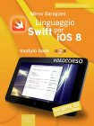 Linguaggio Swift per iOS 8. Videocorso. Modulo base. Volume 2 - eBook Mirco Baragiani