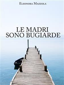 Le Madri Sono Bugiarde (eBook)