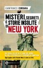 Misteri, Segreti e Storie Insolite di New York (eBook) Gianfranco Cordara