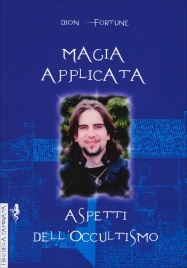 Magia Applicata - Aspetti dell'Occultismo Dion Fortune