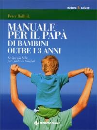 Manuale per il Papà dei Bambini Oltre i 3 Anni - Libro di Peter ...