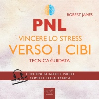 PNL - Vincere lo Stress Verso i Cibi - Audiolibro Mp3 Robert James