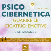 Psicocibernetica - Guarire le Cicatrici Emotive AudioLibro Mp3