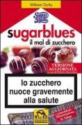 Sugar Blues - Il mal di zucchero - William Dufty Lo zucchero nuoce gravemente alla salute. Questo libro insegna ad eliminare la Dipendenza da Zucchero e a riscoprirsi pi� sani e...