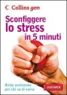 Sconfiggere lo Stress in 5 Minuti