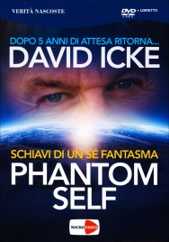 Phantom Self - Schiavi di un Sé Fantasma David Icke