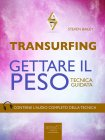 Transurfing - Gettare il Peso Steven Bailey eBook