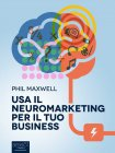 Usa il Neuromarketing per il Tuo Business (eBook) Phil Maxwell