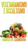 Vegetarianismo e Occultismo (eBook) Charles W. Leadbeater