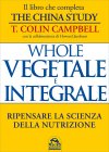 Whole - Vegetale e Integrale T. Colin Campbell