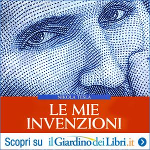 Le Mie Invenzioni – L'Autobiografia di un Genio –  Nikola Tesla
