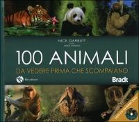 100 ANIMALI DA VEDERE PRIMA CHE SCOMPAIANO di Nick Garbutt, Mike Unwin