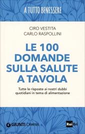 LE 100 DOMANDE SULLA SALUTE A TAVOLA Tutte le risposte ai nostri dubbi quotidiani in tema di alimentazione di Ciro Vestita, Carlo Raspollini