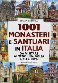 1001 MONASTERI E SANTUARI IN ITALIA DA VISITARE ALMENO UNA VOLTA NELLA VITA di Chiara Giacobelli