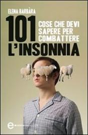 101 COSE CHE DEVI SAPERE PER COMBATTERE L'INSONNIA (EBOOK) di Elena Barbàra