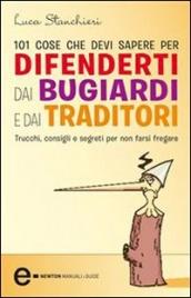 101 COSE CHE DEVI SAPERE PER DIFENDERTI DAI BUGIARDI E DAI TRADITORI (EBOOK) di Luca Stanchieri