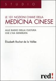LE 101 NOZIONI CHIAVE DELLA MEDICINA CINESE Alle radici della cultura che l'ha generata di Elisabeth Rochat De La Vallée