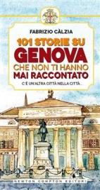 101 STORIE SU GENOVA CHE NON TI HANNO MAI RACCONTATO (EBOOK) di Fabrizio Calzia