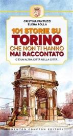101 STORIE SU TORINO CHE NON TI HANNO MAI RACCONTATO (EBOOK) di Cristina Fantuzzi, Elena Rolla