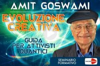EVOLUZIONE CREATIVA (VIDEOCORSO DOWNLOAD) Guida per attivisti quantici di Amit Goswami
