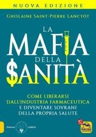 LA MAFIA DELLA SANITà (EBOOK) Come liberarsi dall'industria farmaceutica e diventare sovrani della propria salute di Ghislaine Saint-Pierre Lanctot