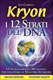 KRYON - I 12 STRATI DEL DNA (EBOOK) Un Insegnamento Metafisico per sviluppare la Maestria Interiore di Lee Carroll