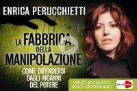 LA FABBRICA DELLA MANIPOLAZIONE (VIDEOCORSO) Come difendersi dagli inganni del potere di Enrica Perucchietti
