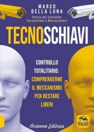 TECNOSCHIAVI (EBOOK) Controllo totalitario: comprenderne il meccanismo per restare liberi di Marco Della Luna
