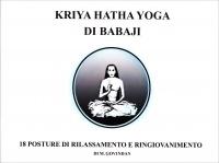 KRIYA HATHA YOGA DI BABAJI 18 posture di rilassamento e ringiovanimento di Marshall Govindan Satchidanada